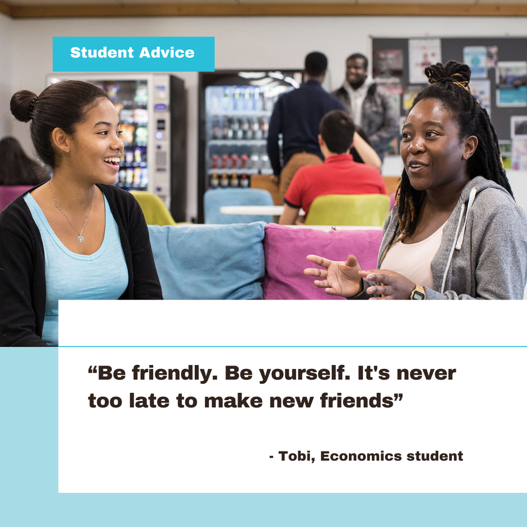 """1. """"Be friendly. Be yourself. It's never too late to make new friends"""" Tobi Aroyewun, Economics student"""