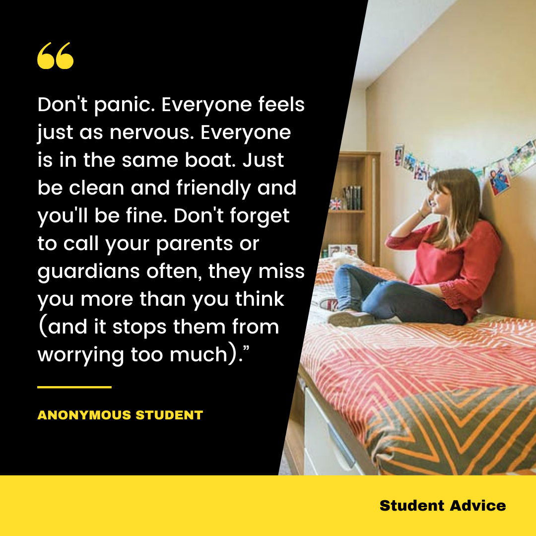 """3. """"Don't panic. Everyone feels just as nervous. Everyone is in the same boat. Just be clean and friendly and you'll be fine. Don't forget to call your parents or guardians often, they miss you more than you think (and it stops them from worrying too much)."""" – Anonymous student"""