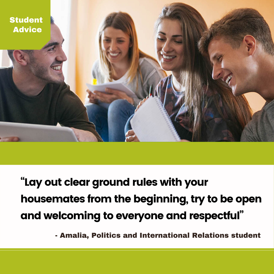 """4. """"Lay out clear ground rules with your housemates from the beginning, try to be open and welcoming to everyone and respectful"""" – Amalia, Politics and International Relations student"""