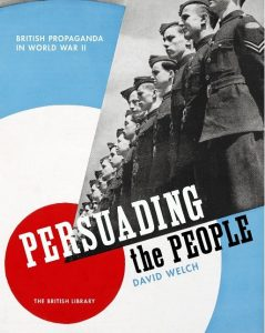 'Persuading the People: British Propaganda in WWII', Professor David Welch