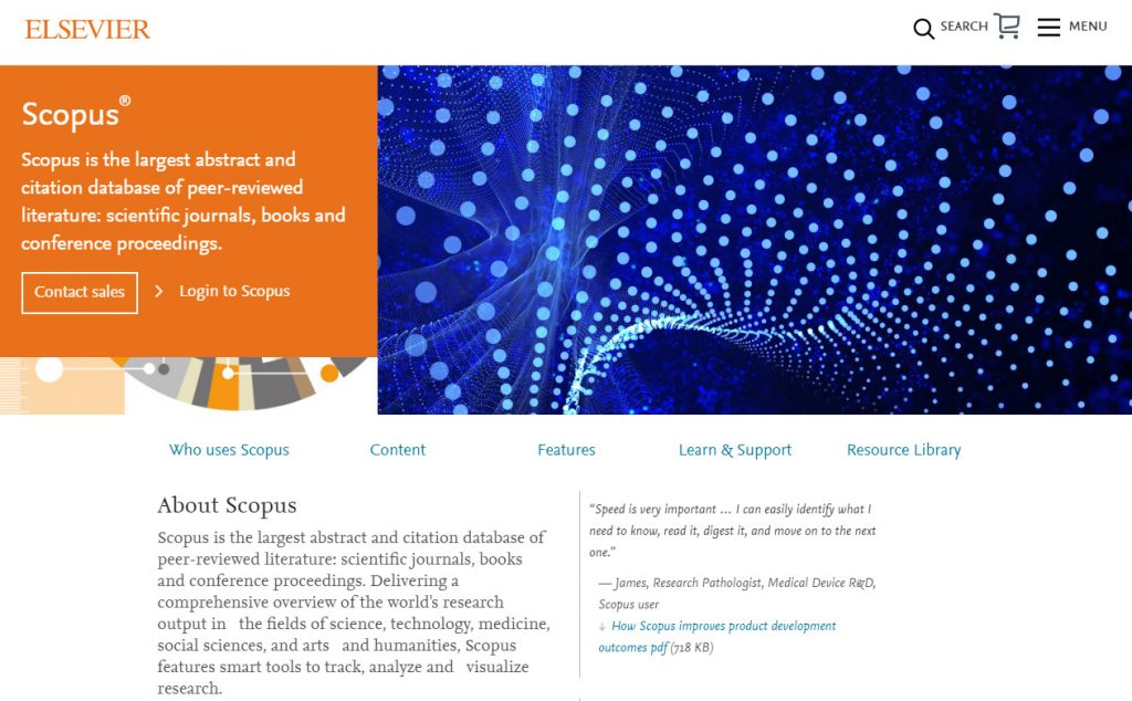 "Screen shot of Scopus webpage. ""About Scopus Scopus is the largest abstract and citation database of peer-reviewed literature: scientific journals, books and conference proceedings. Delivering a comprehensive overview of the world's research output in the fields of science, technology, medicine, social sciences, and arts and humanities, Scopus features smart tools to track, analyze and visualize research."""