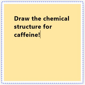 A screenshot of a note added to the whiteboard instructing students to draw the chemical structure for caffeine