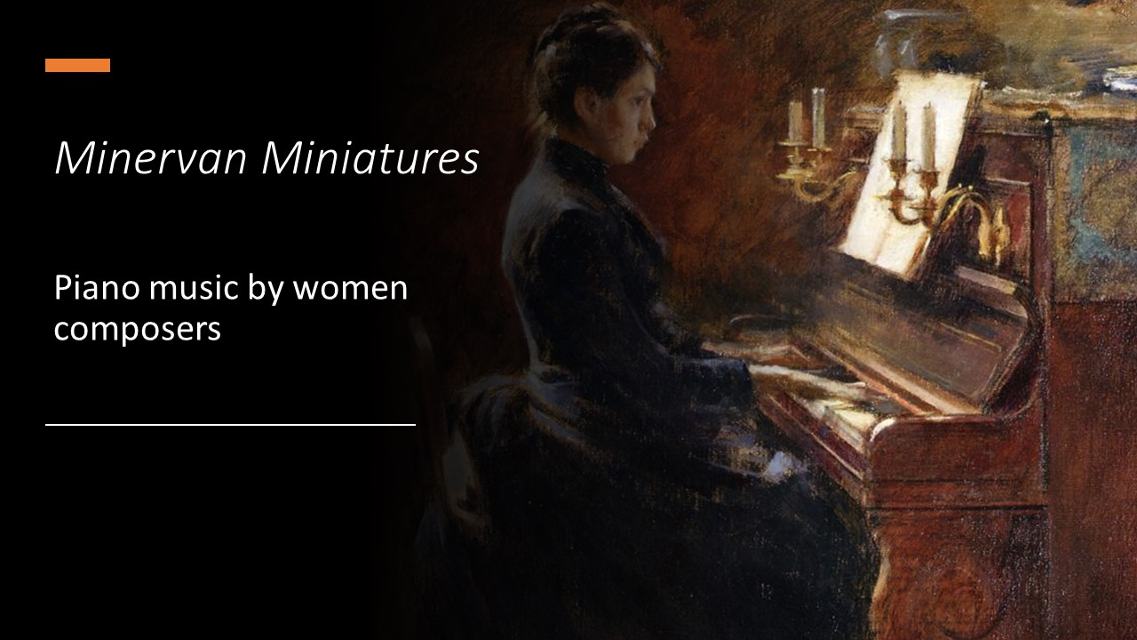 Minervan Miniatures: piano works by women composers continues