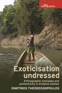 Professor Dimitrios Theodossopoulos - Exoticisation Undressed: Ethnographic nostalgia and authenticity in Emberá clothes