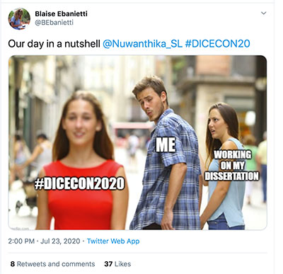 """Tweet: """"Our day in a nutshell #DICECON20"""" with accompanying 'distracted boyfriend' meme - boyfriend centre ('ME') distracted by passing female (#DICECON20) as his horrified girlfriend looks on ('WORKING ON MY DISSERTATION')"""